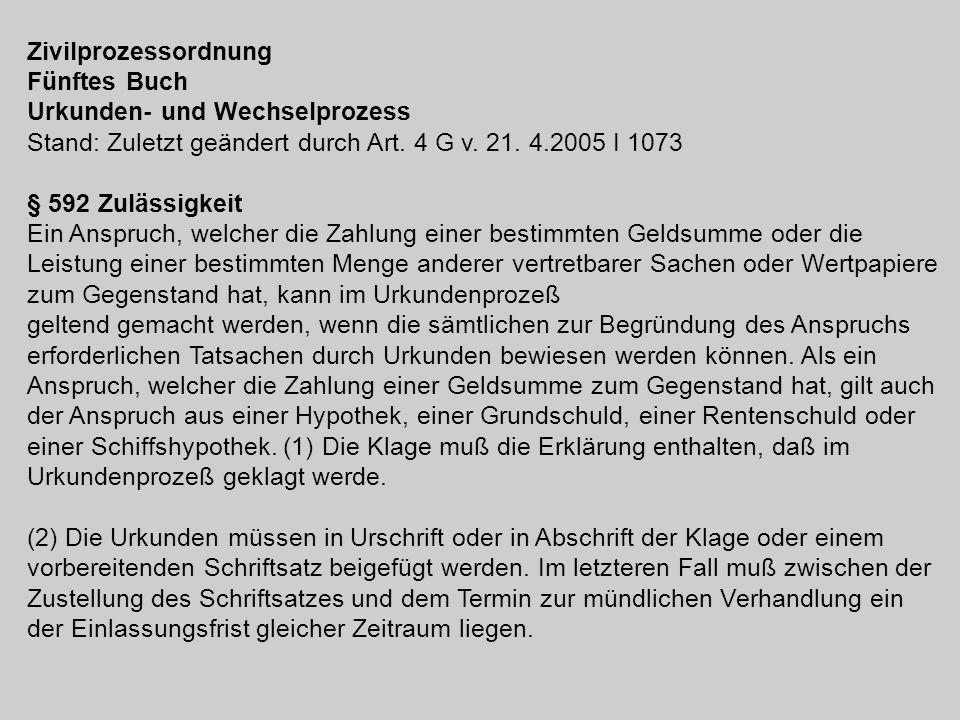 Zivilprozessordnung Fünftes Buch. Urkunden- und Wechselprozess. Stand: Zuletzt geändert durch Art. 4 G v. 21. 4.2005 I 1073.
