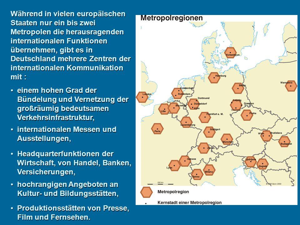 Während in vielen europäischen Staaten nur ein bis zwei Metropolen die herausragenden internationalen Funktionen übernehmen, gibt es in Deutschland mehrere Zentren der internationalen Kommunikation mit :