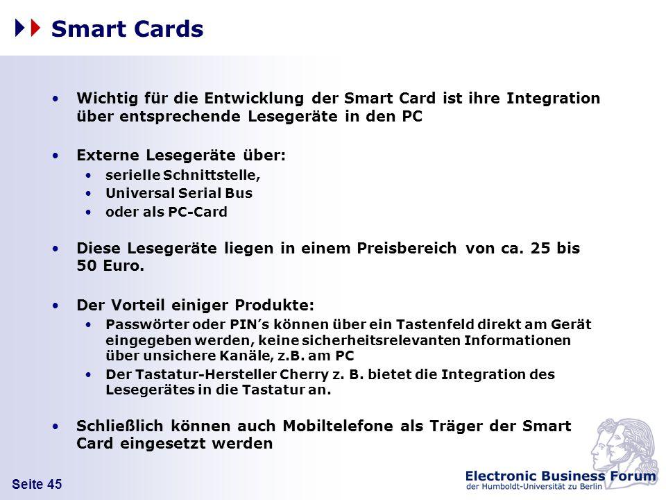 Smart Cards Wichtig für die Entwicklung der Smart Card ist ihre Integration über entsprechende Lesegeräte in den PC.