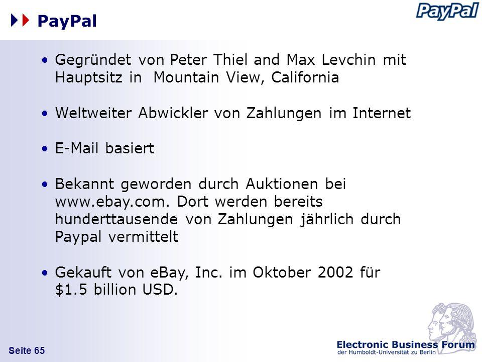 PayPal Gegründet von Peter Thiel and Max Levchin mit Hauptsitz in Mountain View, California. Weltweiter Abwickler von Zahlungen im Internet.