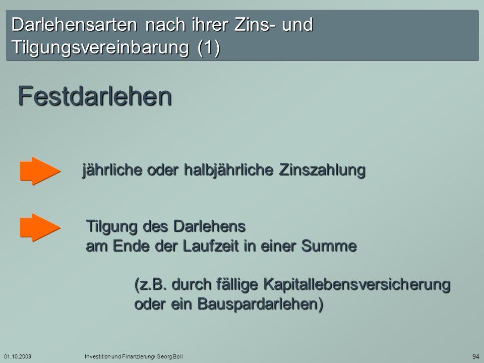 01.10.2008Darlehensarten nach ihrer Zins- und Tilgungsvereinbarung (1) Festdarlehen. jährliche oder halbjährliche Zinszahlung.