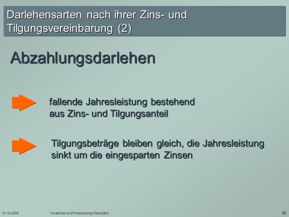 01.10.2008 Darlehensarten nach ihrer Zins- und Tilgungsvereinbarung (2) Abzahlungsdarlehen.