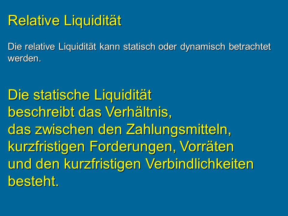 Relative Liquidität Die relative Liquidität kann statisch oder dynamisch betrachtet. werden.