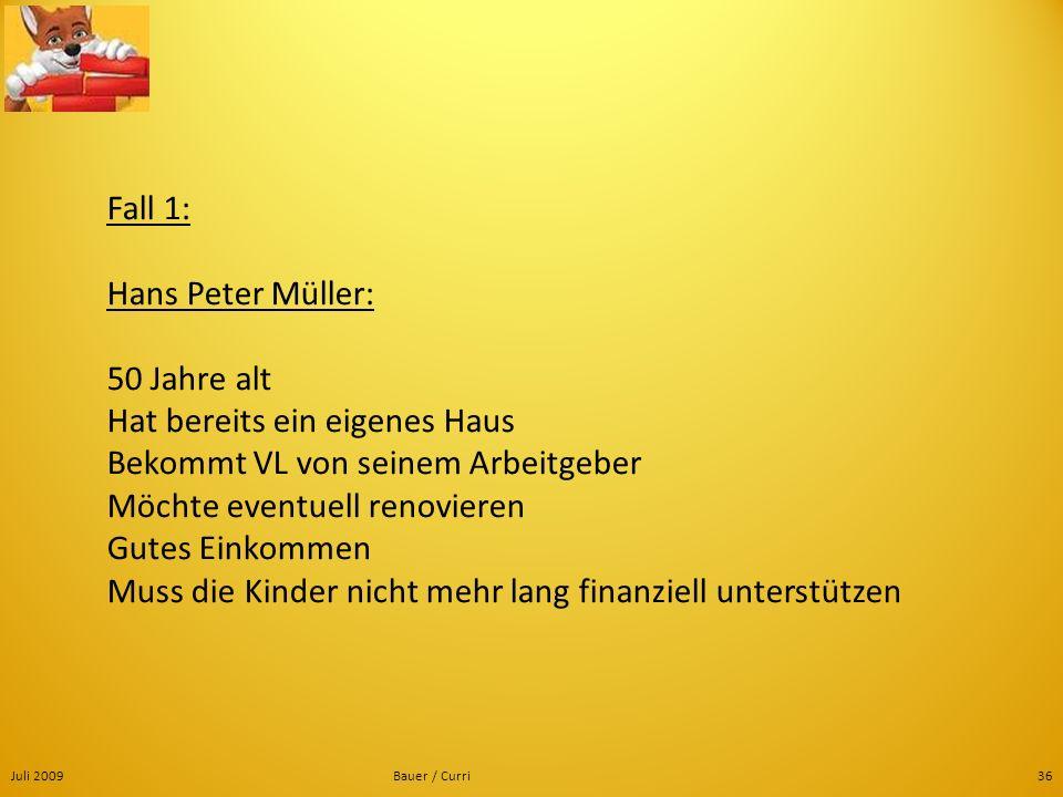 Fall 1: Hans Peter Müller: 50 Jahre alt Hat bereits ein eigenes Haus Bekommt VL von seinem Arbeitgeber Möchte eventuell renovieren Gutes Einkommen Muss die Kinder nicht mehr lang finanziell unterstützen