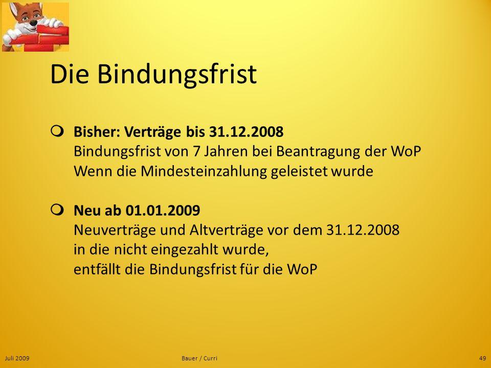 Die Bindungsfrist  Bisher: Verträge bis 31.12.2008 Bindungsfrist von 7 Jahren bei Beantragung der WoP Wenn die Mindesteinzahlung geleistet wurde.