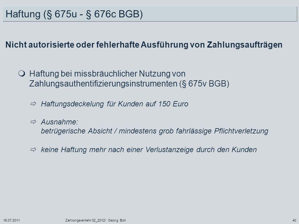 Haftung (§ 675u - § 676c BGB) Nicht autorisierte oder fehlerhafte Ausführung von Zahlungsaufträgen.