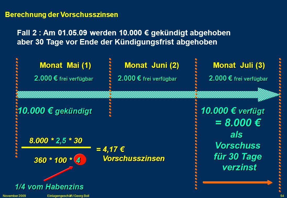 = 8.000 € 10.000 € gekündigt 10.000 € verfügt als Vorschuss