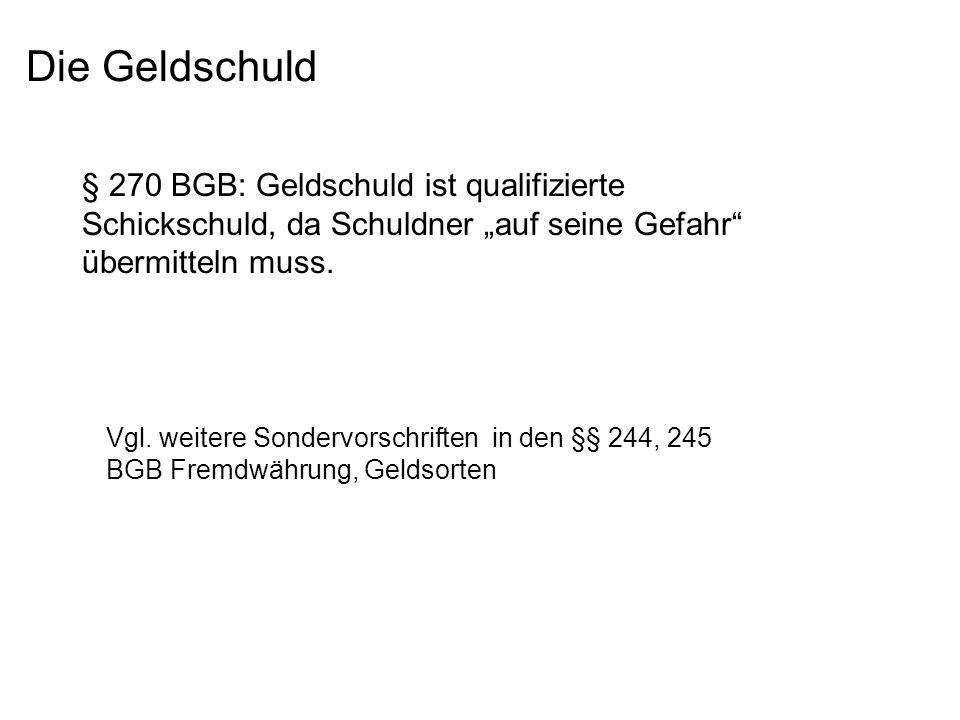 """Die Geldschuld § 270 BGB: Geldschuld ist qualifizierte Schickschuld, da Schuldner """"auf seine Gefahr übermitteln muss."""