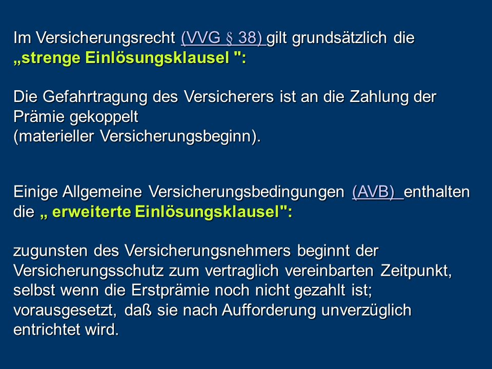 """Im Versicherungsrecht (VVG § 38) gilt grundsätzlich die """"strenge Einlösungsklausel :"""