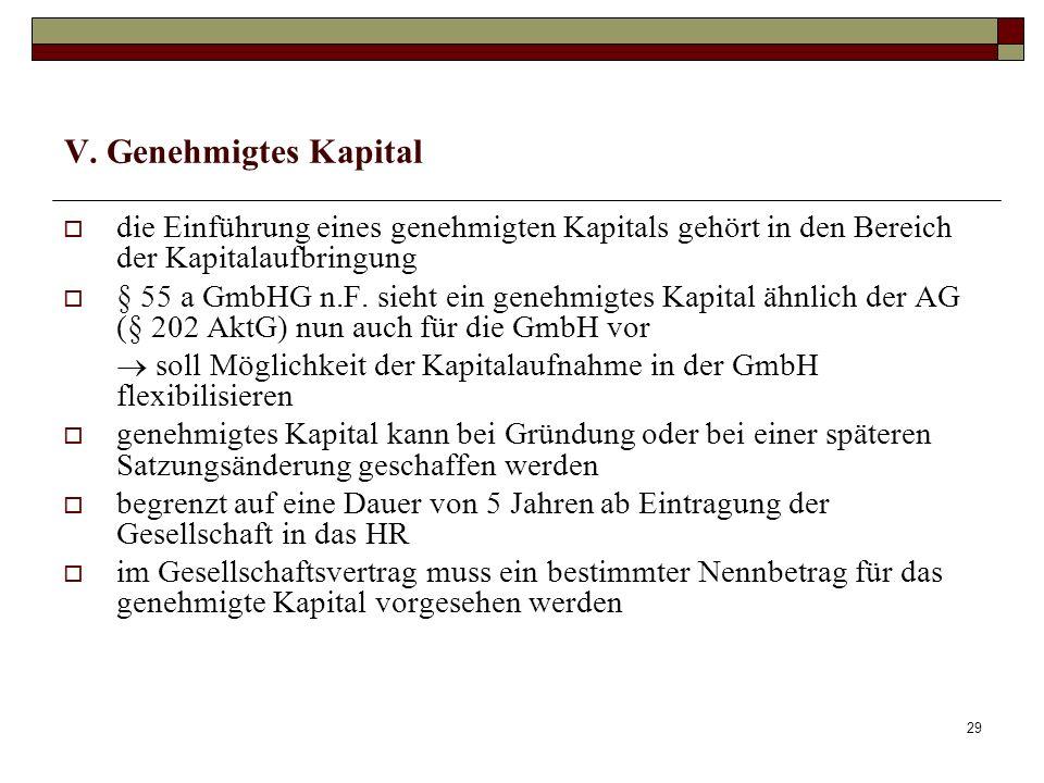 V. Genehmigtes Kapitaldie Einführung eines genehmigten Kapitals gehört in den Bereich der Kapitalaufbringung.