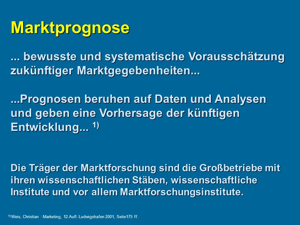 Marktprognose ... bewusste und systematische Vorausschätzung zukünftiger Marktgegebenheiten...