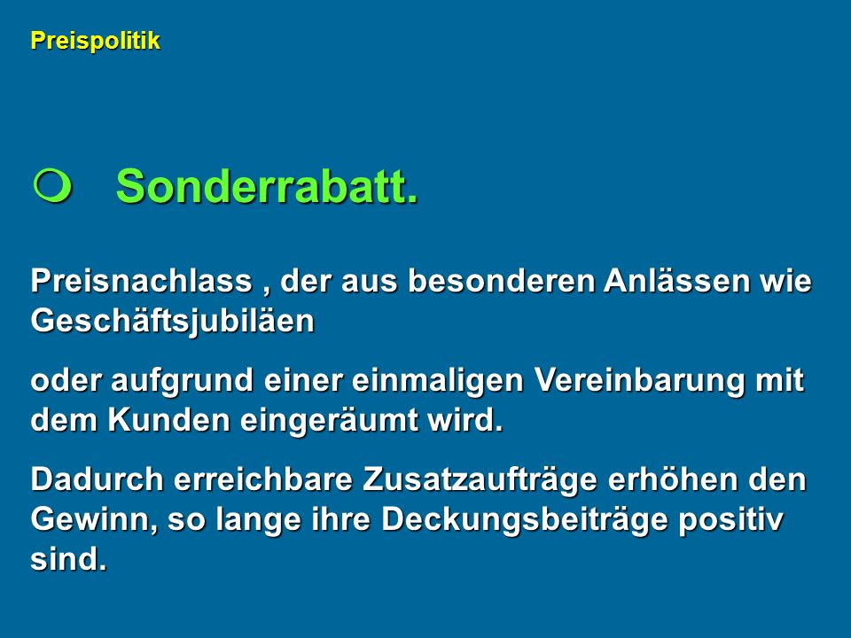 Preispolitik  Sonderrabatt. Preisnachlass , der aus besonderen Anlässen wie Geschäftsjubiläen.