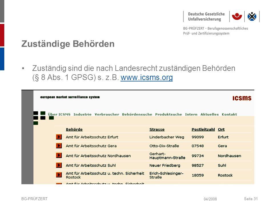 Zuständige Behörden Zuständig sind die nach Landesrecht zuständigen Behörden (§ 8 Abs. 1 GPSG) s. z.B. www.icsms.org.