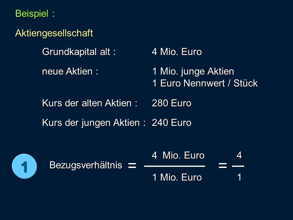 = = 1 Beispiel : Aktiengesellschaft Grundkapital alt : 4 Mio. Euro