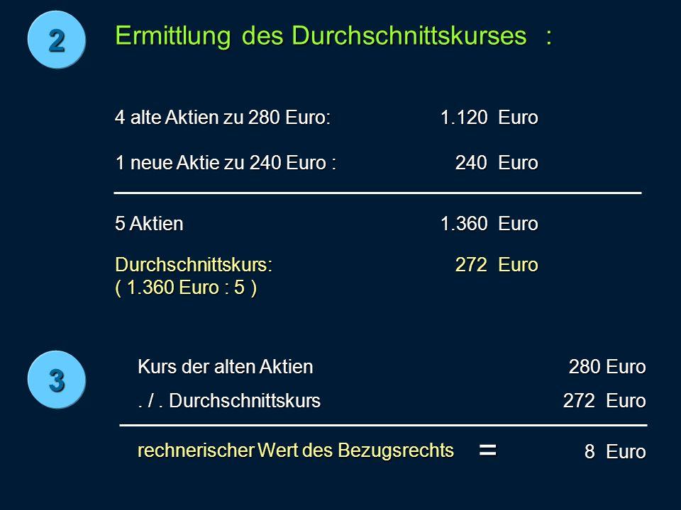= 2 3 Ermittlung des Durchschnittskurses : 4 alte Aktien zu 280 Euro: