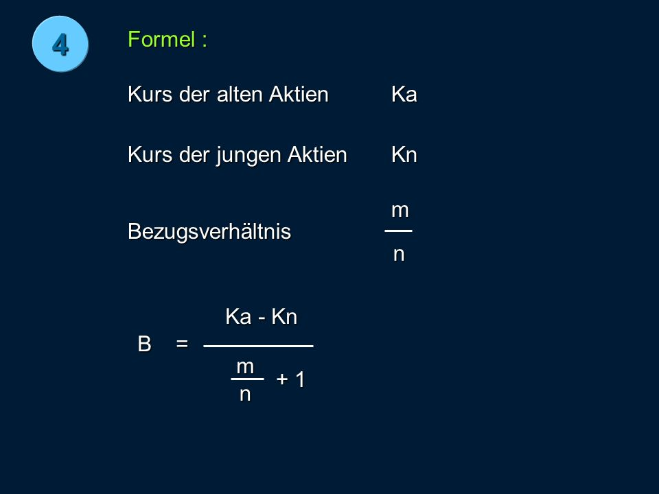 4 Formel : Kurs der alten Aktien Ka Kurs der jungen Aktien Kn m
