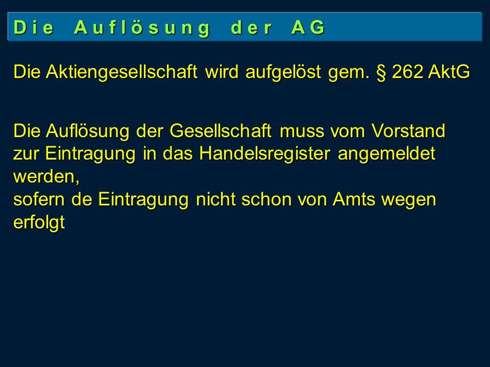 D i e A u f l ö s u n g d e r A G Die Aktiengesellschaft wird aufgelöst gem. § 262 AktG.