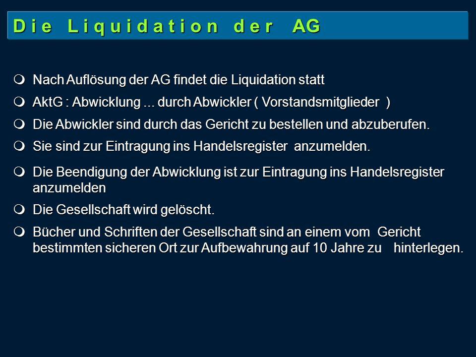 D i e L i q u i d a t i o n d e r AG  Nach Auflösung der AG findet die Liquidation statt.