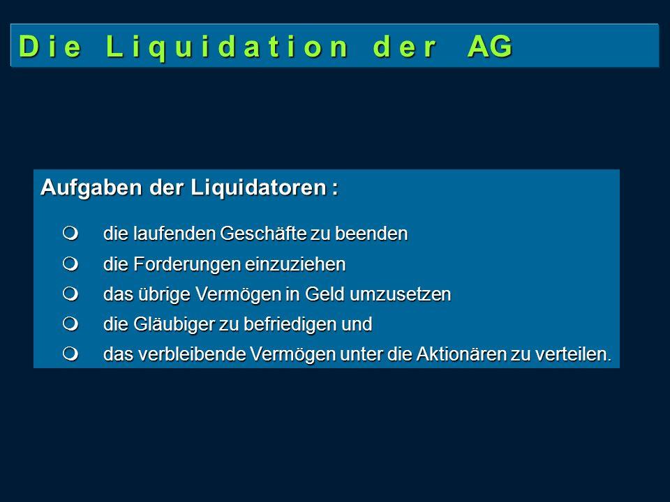 D i e L i q u i d a t i o n d e r AG Aufgaben der Liquidatoren :