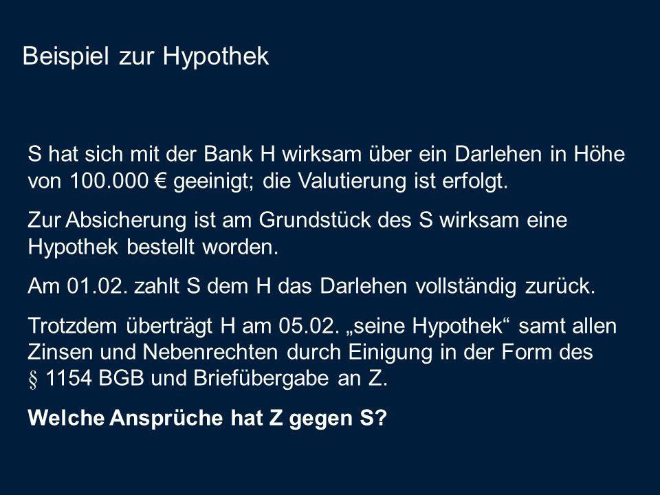 Beispiel zur HypothekS hat sich mit der Bank H wirksam über ein Darlehen in Höhe von 100.000 € geeinigt; die Valutierung ist erfolgt.