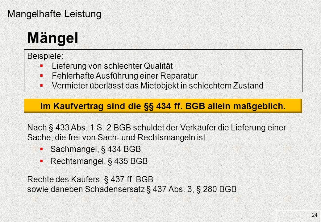 Im Kaufvertrag sind die §§ 434 ff. BGB allein maßgeblich.