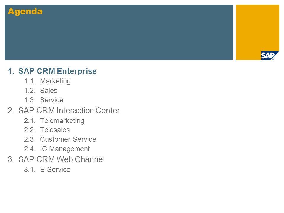 Agenda 1. SAP CRM Enterprise SAP CRM Interaction Center