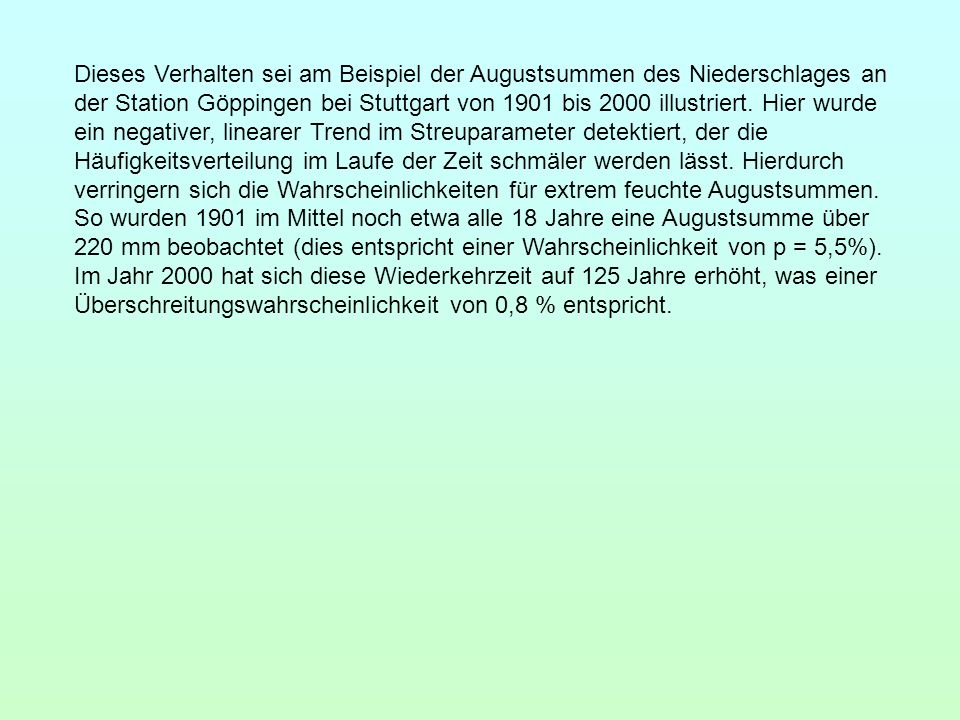 Dieses Verhalten sei am Beispiel der Augustsummen des Niederschlages an der Station Göppingen bei Stuttgart von 1901 bis 2000 illustriert.