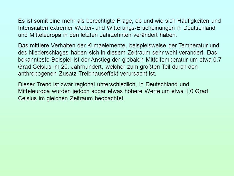 Es ist somit eine mehr als berechtigte Frage, ob und wie sich Häufigkeiten und Intensitäten extremer Wetter- und Witterungs-Erscheinungen in Deutschland und Mitteleuropa in den letzten Jahrzehnten verändert haben.