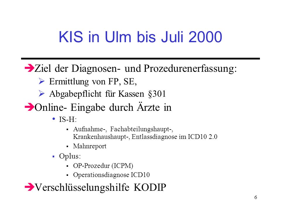 KIS in Ulm bis Juli 2000 Ziel der Diagnosen- und Prozedurenerfassung: