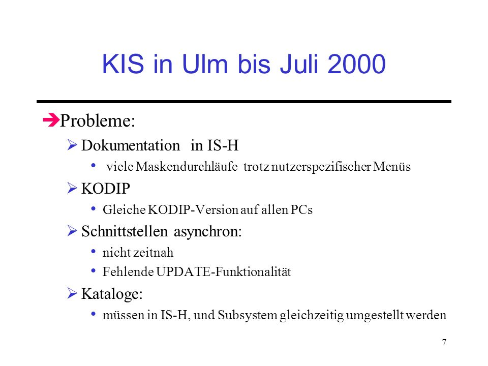 KIS in Ulm bis Juli 2000 Probleme: Dokumentation in IS-H KODIP