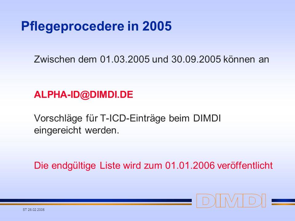 Pflegeprocedere in 2005Zwischen dem 01.03.2005 und 30.09.2005 können an. ALPHA-ID@DIMDI.DE. Vorschläge für T-ICD-Einträge beim DIMDI.