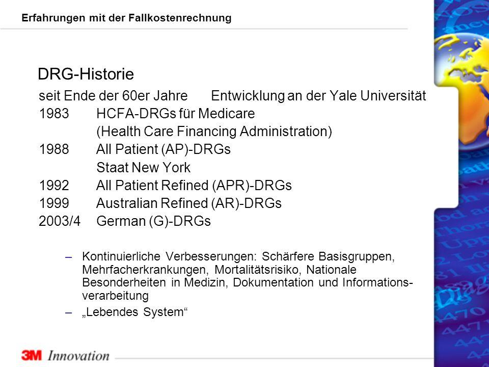 DRG-Historie seit Ende der 60er Jahre Entwicklung an der Yale Universität. 1983 HCFA-DRGs für Medicare.