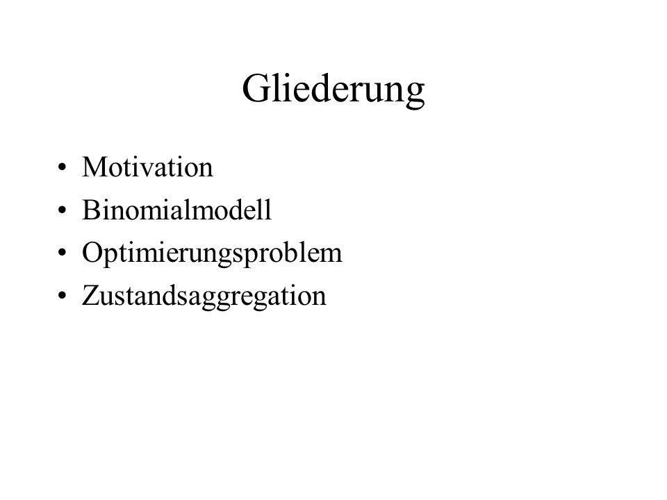 Gliederung Motivation Binomialmodell Optimierungsproblem