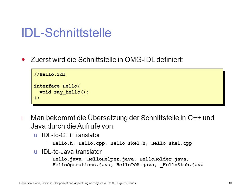 IDL-Schnittstelle Zuerst wird die Schnittstelle in OMG-IDL definiert: