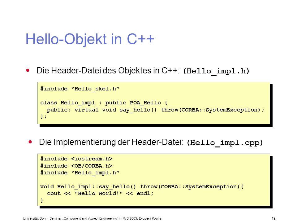Hello-Objekt in C++Die Header-Datei des Objektes in C++: (Hello_impl.h) #include Hello_skel.h class Hello_impl : public POA_Hello {