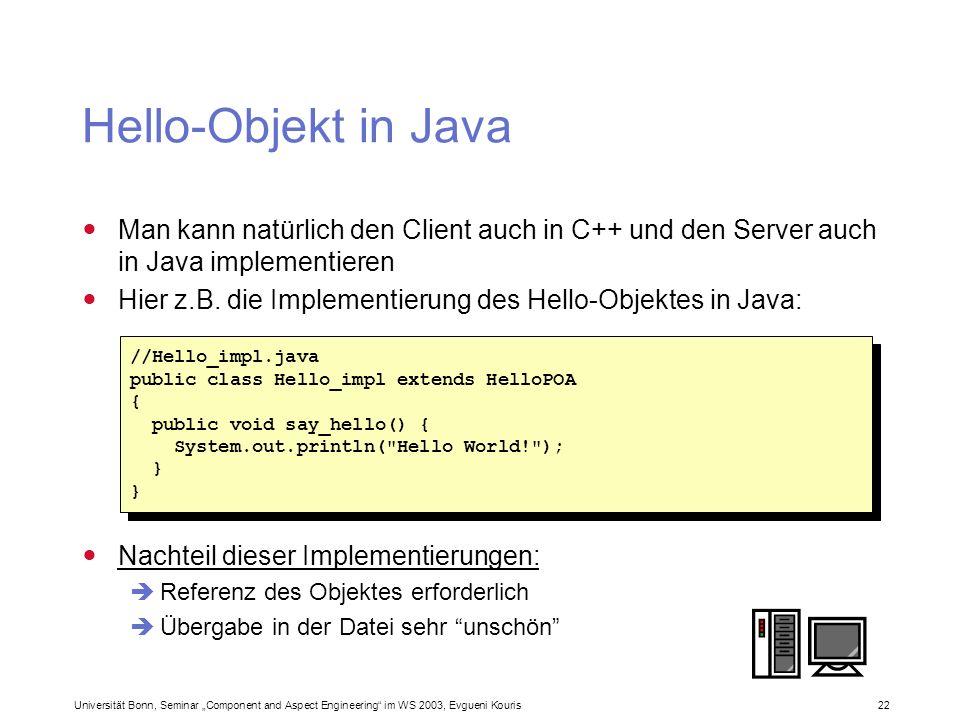 Hello-Objekt in Java Man kann natürlich den Client auch in C++ und den Server auch in Java implementieren.