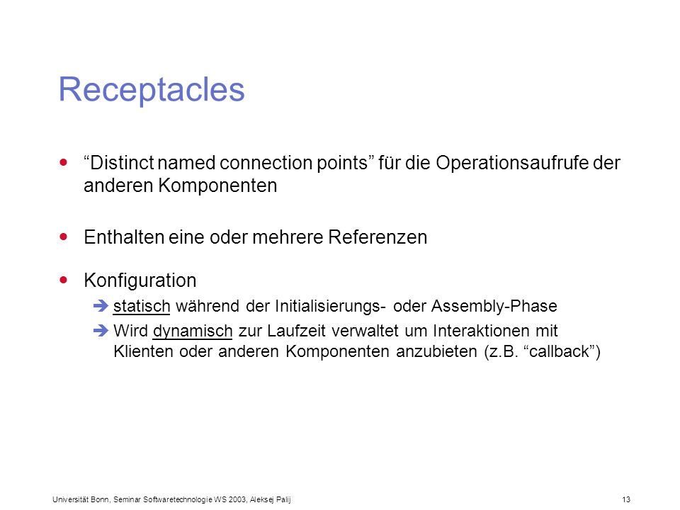 Receptacles Distinct named connection points für die Operationsaufrufe der anderen Komponenten. Enthalten eine oder mehrere Referenzen.