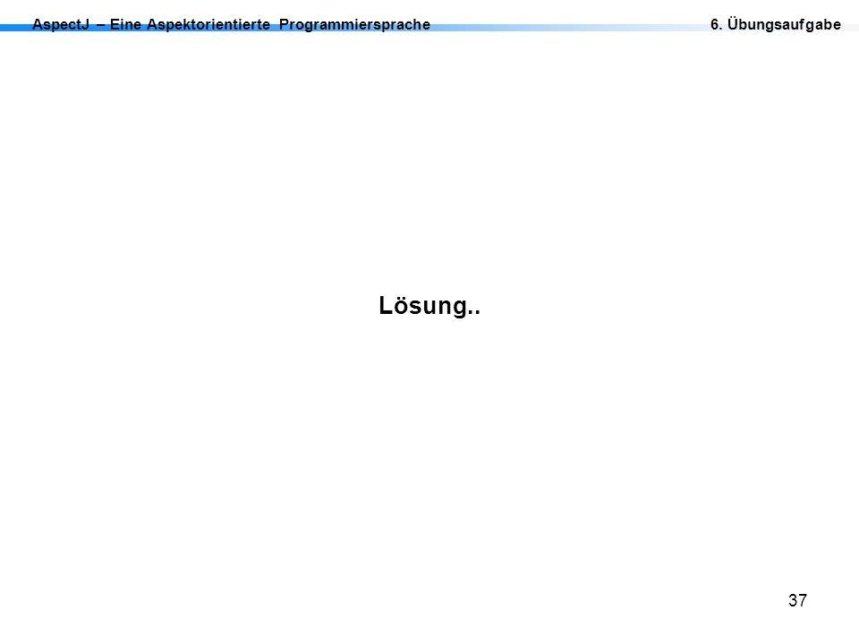 Lösung.. AspectJ – Eine Aspektorientierte Programmiersprache