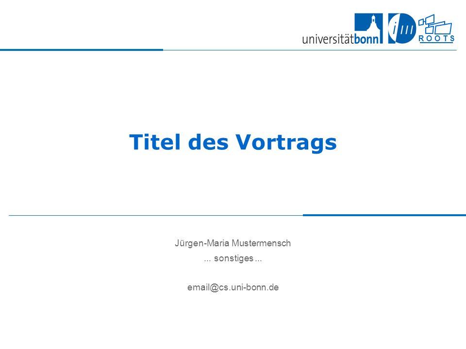 Jürgen-Maria Mustermensch ... sonstiges ... email@cs.uni-bonn.de