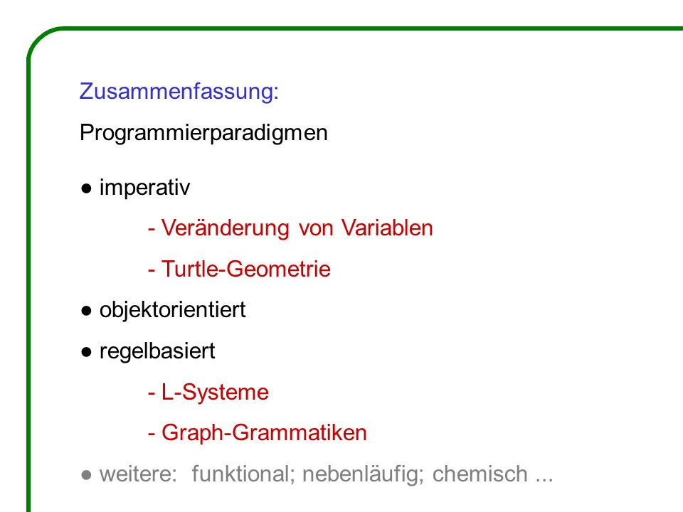 Zusammenfassung: Programmierparadigmen. ● imperativ. - Veränderung von Variablen. - Turtle-Geometrie.