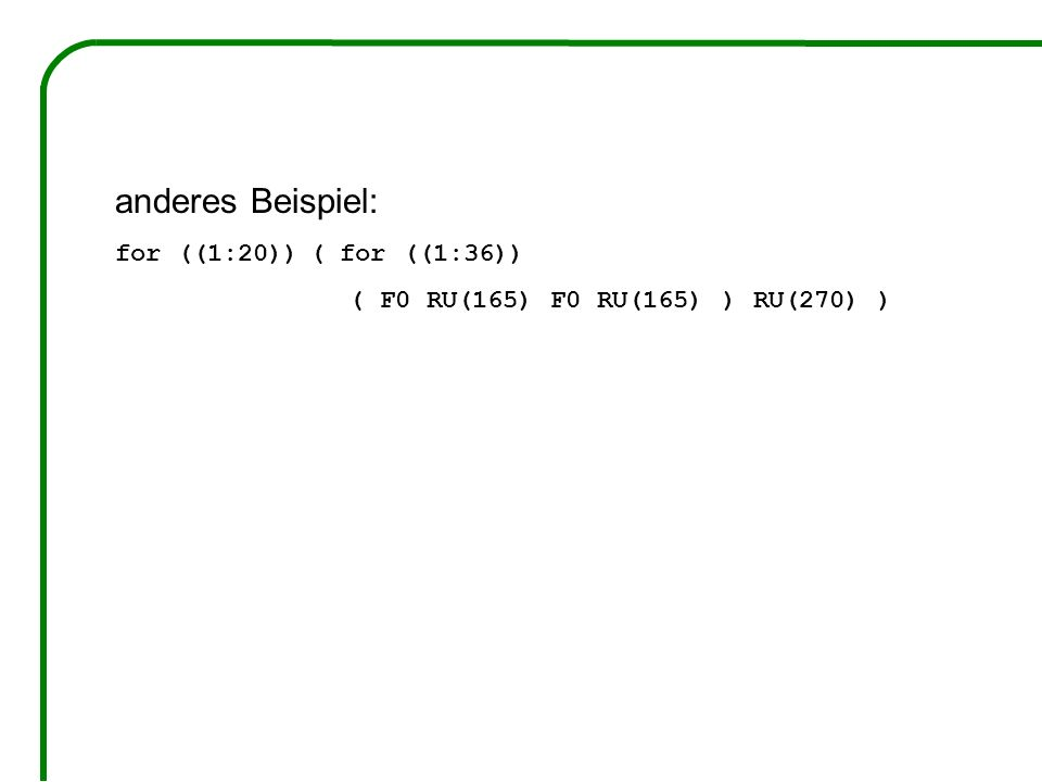 anderes Beispiel: for ((1:20)) ( for ((1:36))