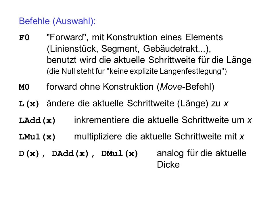 Befehle (Auswahl): F0 Forward , mit Konstruktion eines Elements. (Linienstück, Segment, Gebäudetrakt...),