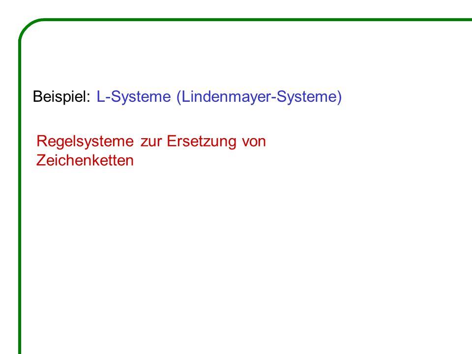 Beispiel: L-Systeme (Lindenmayer-Systeme)
