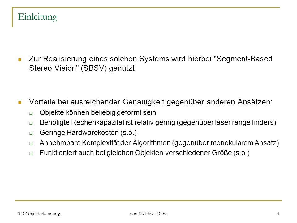 Einleitung Zur Realisierung eines solchen Systems wird hierbei Segment-Based Stereo Vision (SBSV) genutzt.