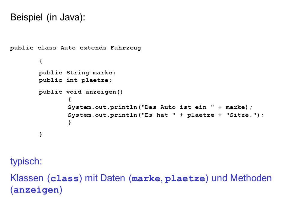 Klassen (class) mit Daten (marke, plaetze) und Methoden (anzeigen)