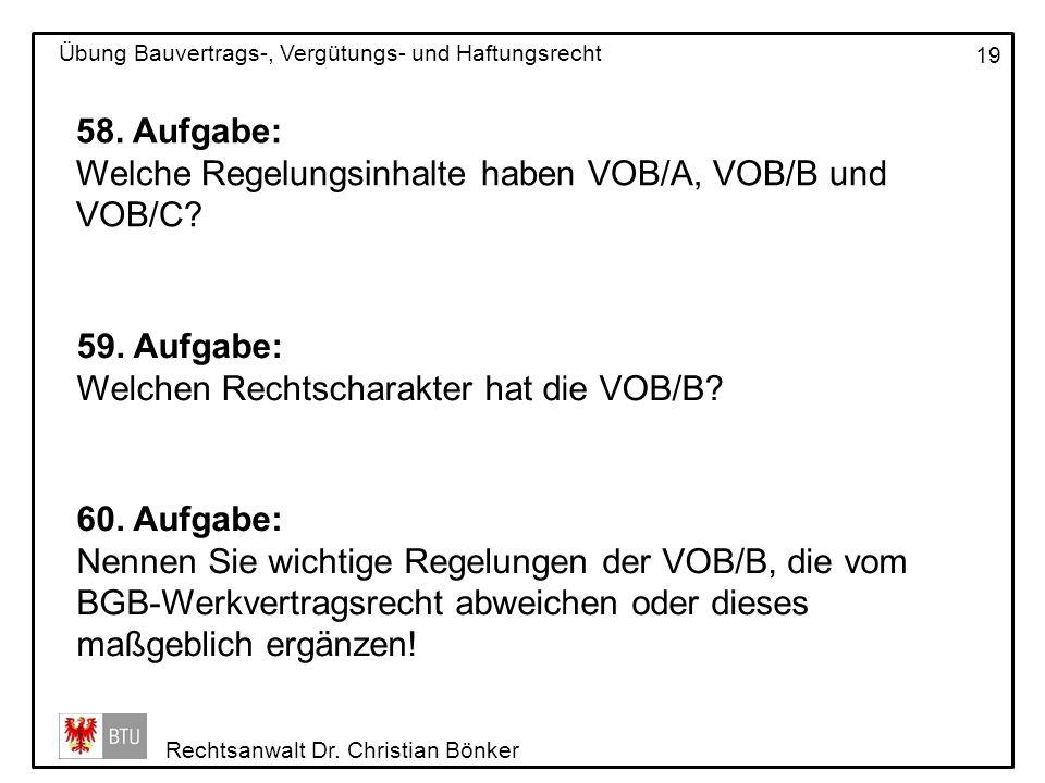 58. Aufgabe: Welche Regelungsinhalte haben VOB/A, VOB/B und VOB/C 59. Aufgabe: Welchen Rechtscharakter hat die VOB/B
