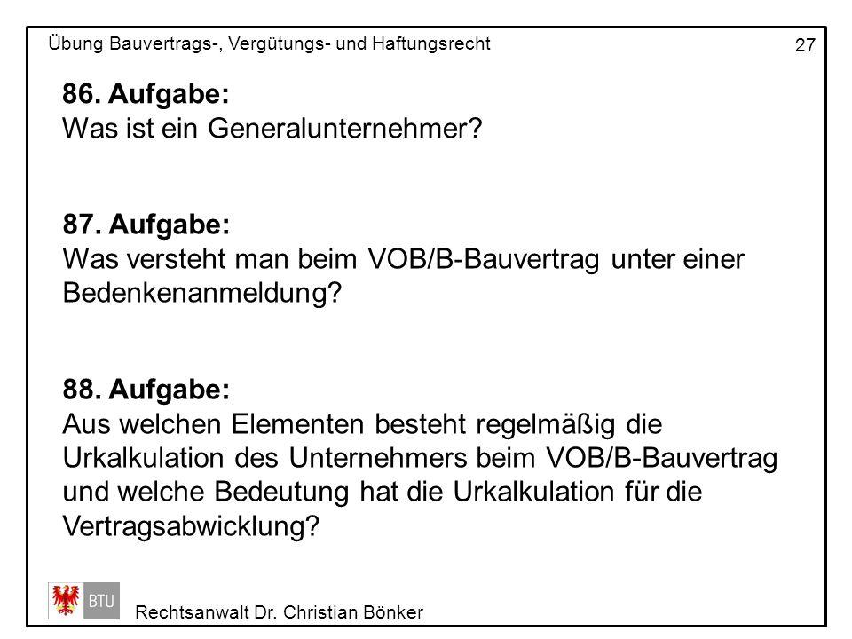 86. Aufgabe: Was ist ein Generalunternehmer 87. Aufgabe: Was versteht man beim VOB/B-Bauvertrag unter einer Bedenkenanmeldung