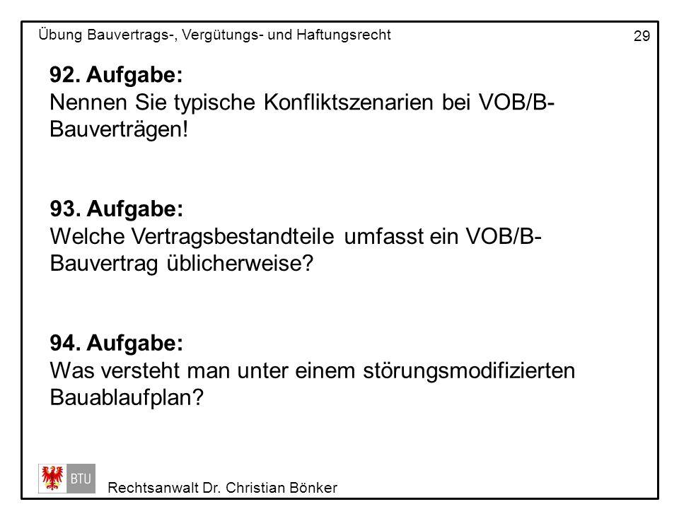 92. Aufgabe:Nennen Sie typische Konfliktszenarien bei VOB/B-Bauverträgen! 93. Aufgabe: