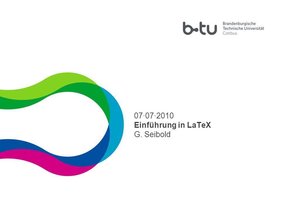 07·07·2010 Einführung in LaTeX G. Seibold