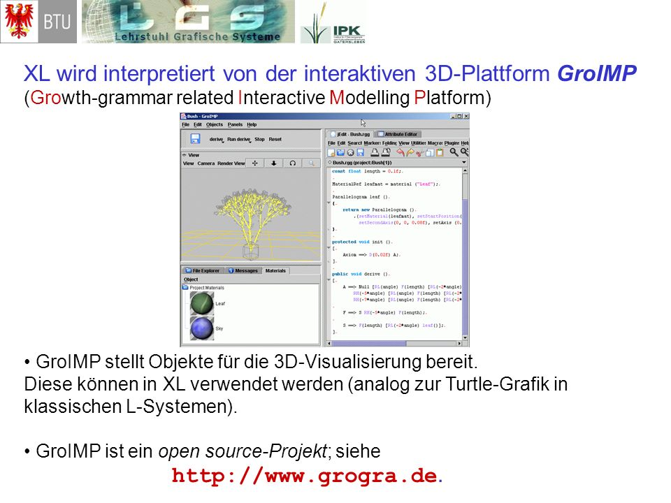 XL wird interpretiert von der interaktiven 3D-Plattform GroIMP (Growth-grammar related Interactive Modelling Platform)